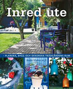 Inred ute planera, bygg och dekorera trädgårdens rum av Beate Slipher