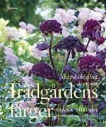 Trädgårdens färger av Sanna Töringe, foto Helene Toresdotter