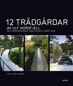 12 trädgårdar med Linnéträdgården från Chelsea Flower Show av Ulf Nordfjäll