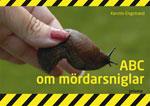 ABC om mördarsniglar av Kerstin Engstrand
