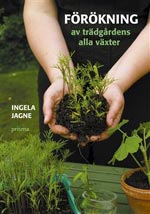 Förökning av trädgårdens alla växter av Ingela Jagne