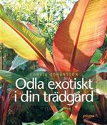 Odla exotiskt i din trädgård av Ludvig Johansson