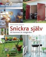 Snickra själv till hemmet & trädgården av Anna & Anders Jeppsson