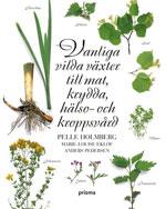 Vanliga vilda växter till mat, krydda, hälso- och kroppsvård av Pelle Holmberg med Marie-Louise Eklöf